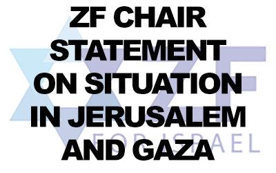 ZF Chairman statement on Jerusalem violence and Gaza rockets