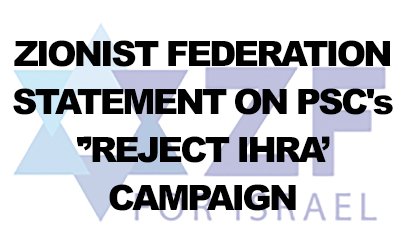 Zionist Federation's Statement on PSC's 'Reject IHRA' campaign